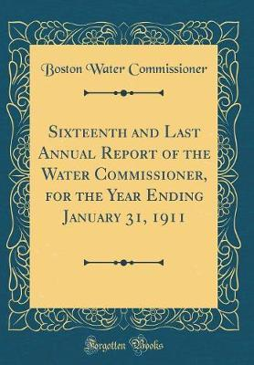Sixteenth and Last Annual Report of the Water Commissioner, for the Year Ending January 31, 1911 (Classic Reprint) by Boston Water Commissioner image