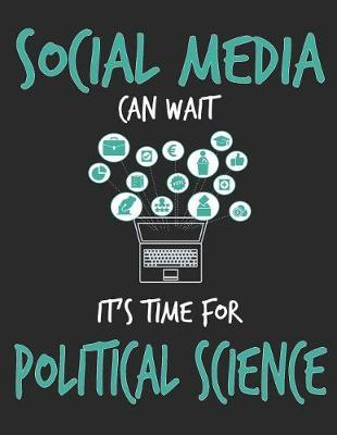 Social Media Can Wait It's Time For Political Science by School Subject Composition Notebooks image