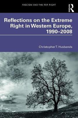 Reflections on the Extreme Right in Western Europe, 1990-2008 by Christopher T. Husbands