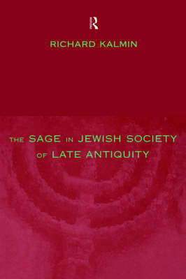 The Sage in Jewish Society of Late Antiquity by Richard Kalmin image
