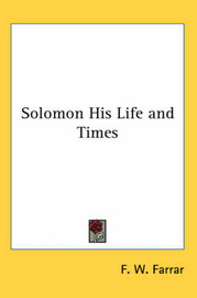 Solomon His Life and Times by F W Farrar image