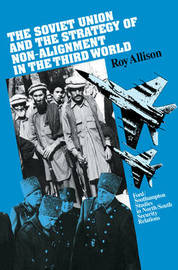The Soviet Union and the Strategy of Non-Alignment in the Third World by Roy Allison