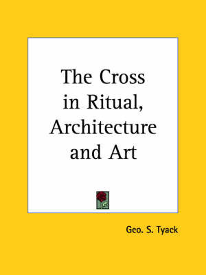 Cross in Ritual, Architecture by Geo S Tyack