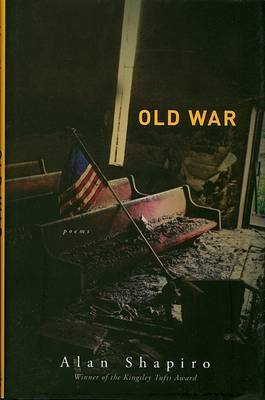 Old War by Professor of English and Creative Writing Alan Shapiro (University of North Carolina at Chapel Hill University of North Carolina, Chapel Hill Universi