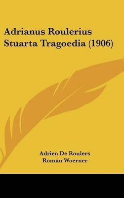 Adrianus Roulerius Stuarta Tragoedia (1906) by Adrien de Roulers