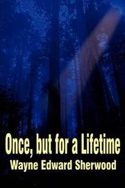 Once, But for a Lifetime by Wayne E Sherwood image