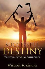 Successful Destiny by William Sobanuka