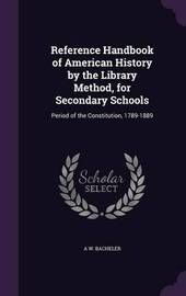 Reference Handbook of American History by the Library Method, for Secondary Schools by A W Bacheler image