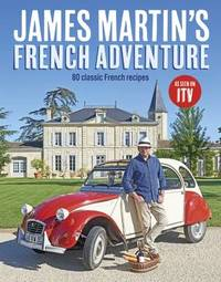 James Martin's French Adventure by James Martin