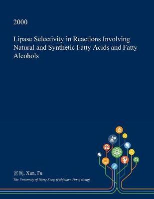 Lipase Selectivity in Reactions Involving Natural and Synthetic Fatty Acids and Fatty Alcohols by Xun Fu