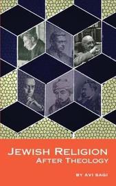 Jewish Religion After Theology by Avi Sagi