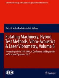 Rotating Machinery, Hybrid Test Methods, Vibro-Acoustics & Laser Vibrometry, Volume 8 image