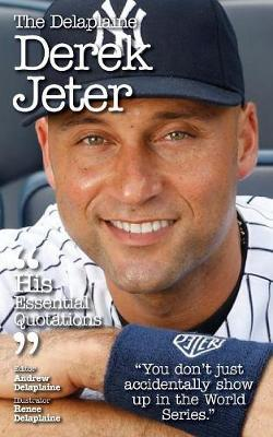The Delaplaine Derek Jeter - His Essential Quotations by Andrew Delaplaine