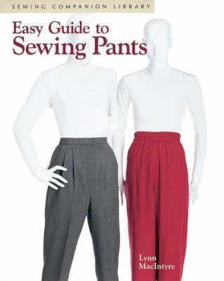 Easy Guide to Sewing Pants by Lynn MacIntyre
