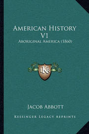 American History V1: Aboriginal America (1860) by Jacob Abbott