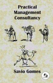 Practical Management Consultancy by Savio Gomes