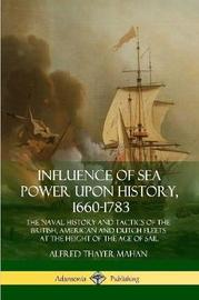 Influence of Sea Power Upon History, 1660-1783 by Alfred Thayer Mahan