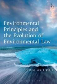 Environmental Principles and the Evolution of Environmental Law by Eloise Scotford