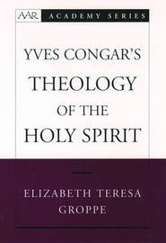 Yves Congar's Theology of the Holy Spirit by Elizabeth Teresa Groppe image