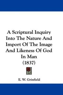 A Scriptural Inquiry Into The Nature And Import Of The Image And Likeness Of God In Man (1837) by E W Grinfield image