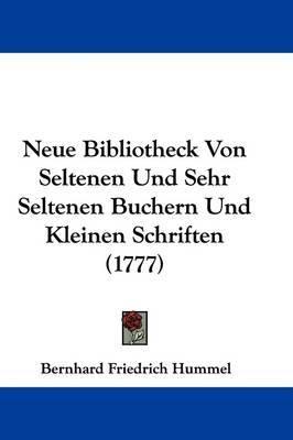 Neue Bibliotheck Von Seltenen Und Sehr Seltenen Buchern Und Kleinen Schriften (1777) by Bernhard Friedrich Hummel image