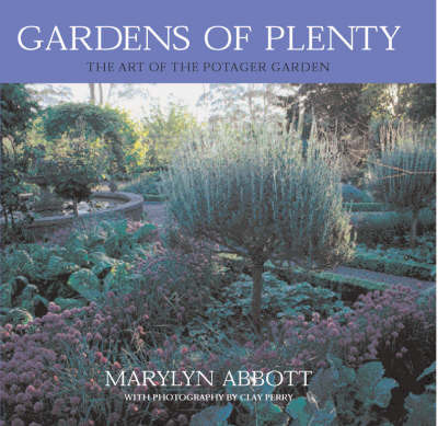 Gardens of Plenty: The Art of the Potager Garden by Marylyn Abbott image