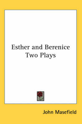 Esther and Berenice Two Plays by John Masefield