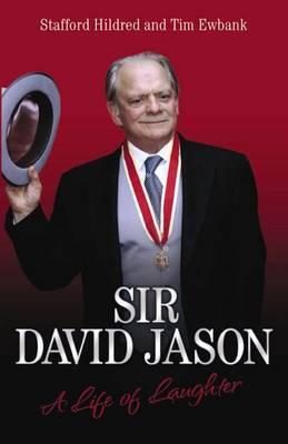 Sir David Jason: A Life of Laughter by Stafford Hildred