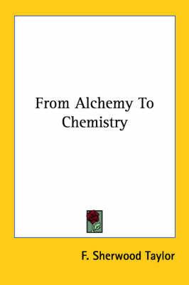 From Alchemy to Chemistry by F.Sherwood Taylor