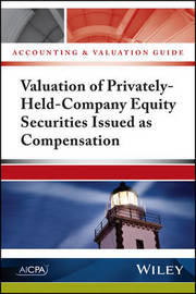 Accounting and Valuation Guide: Valuation of Privately-Held-Company Equity Securities Issued as Compensation by Aicpa