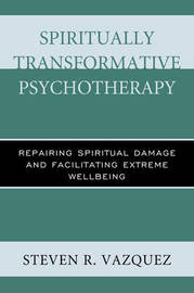 Spiritually Transformative Psychotherapy by Steven R Vazquez