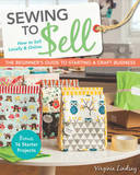 Sewing to Sell - The Beginner's Guide to Starting a Craft Business by Virginia Lindsay
