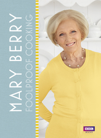 Mary Berry: Foolproof Cooking by Mary Berry