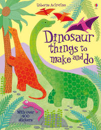 Dinosaur Things to Make and Do by Rebecca Gilpin