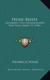 Heine-Briefe: Gesammelt Und Herausgegeben Von Hans Daffis V1 (1906) by Heinrich Heine