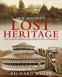 New Zealands Lost Heritage by Richard Wolfe