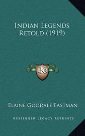 Indian Legends Retold (1919) by Elaine Goodale Eastman