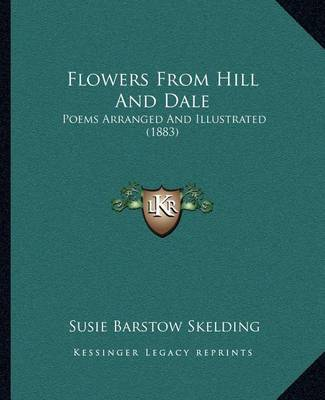 Flowers from Hill and Dale: Poems Arranged and Illustrated (1883) by Susie Barstow Skelding