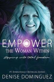 Empower the Woman Within by Denise Dominguez