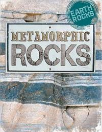 Earth Rocks: Metamorphic Rocks by Richard Spilsbury