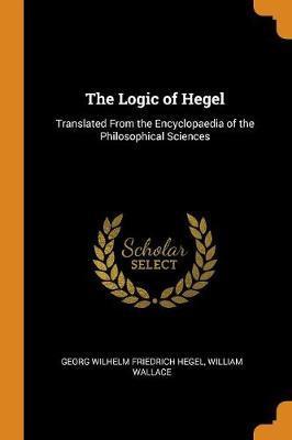 The Logic of Hegel by Georg Wilhelm Friedrich Hegel