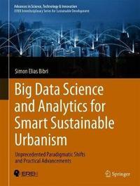 Big Data Science and Analytics for Smart Sustainable Urbanism by Simon Elias Bibri
