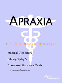 Apraxia - A Medical Dictionary, Bibliography, and Annotated Research Guide to Internet References by ICON Health Publications image