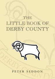 The Little Book of Derby County by Peter J. Seddon image