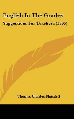 English in the Grades: Suggestions for Teachers (1905) by Thomas Charles Blaisdell image