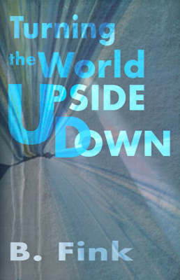 Turning the World Upside Down by B. Fink