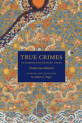 True Crimes in Eighteenth-Century China by Robert E. Hegel
