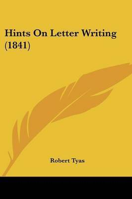 Hints On Letter Writing (1841) by Robert Tyas