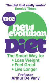 The New Evolution Diet: The Smart Way to Lose Weight, Feel Great and Live Longer by Arthur De Vany