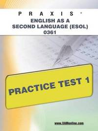 Praxis English as a Second Language (ESOL) 0361 Practice Test 1 by Sharon A Wynne
